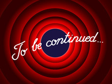 """TO BE CONTINUED…"" (the End ..."