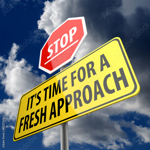 Fotografía Stop it is time for fresh approach words on road sign