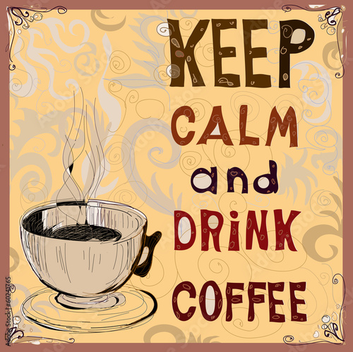 Keep calm and drink coffee. Poster.