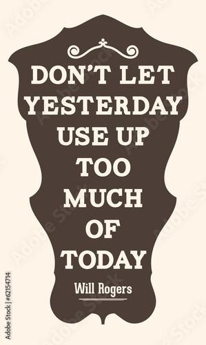 nie-pozwol-aby-wczoraj-zuzyto-zbyt-duzo-dzisiaj-will-rogers