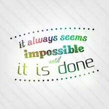 Always Seems Impossible Until ...