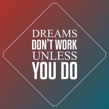 Dreams don't work unless you do, Quotes Typography Background