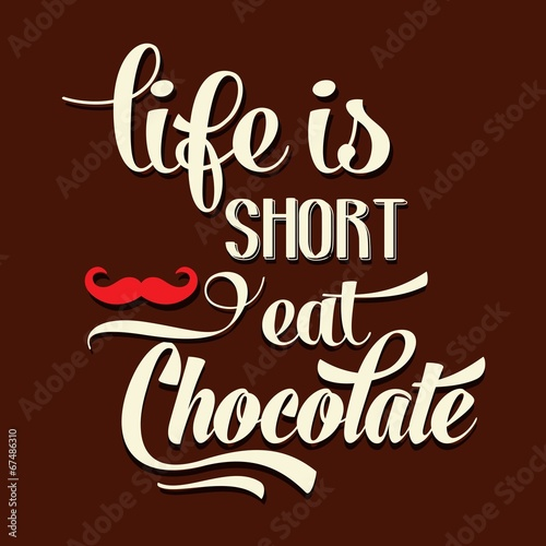 """Poster """"Life is short, eat Chocolate"""", Quote Typographic Background"""
