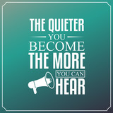 The quieter you become, The more you can hear. Quotes Typography