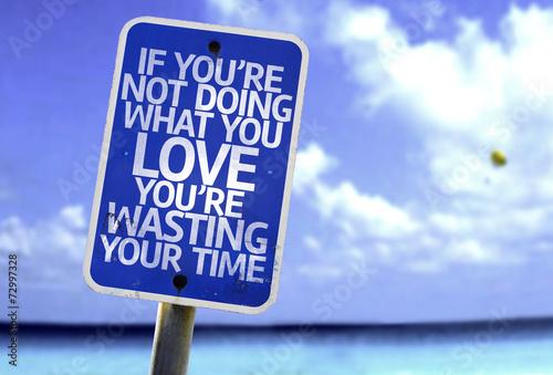 Photographie  Si vous ne faites pas ce que vous aimez vous perdez votre signe du temps