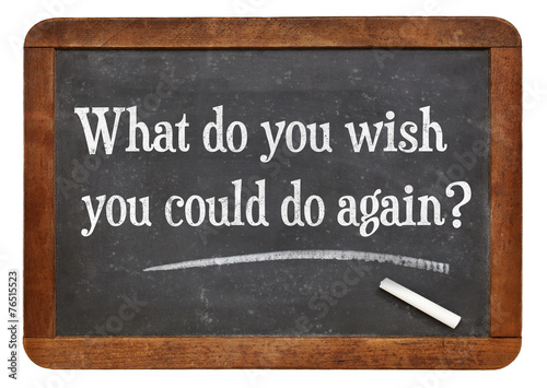 What do you wish you could to again? Poster