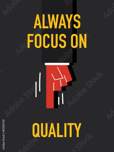 Fotografie, Obraz  Words ALWAYS FOCUS ON QUALITY