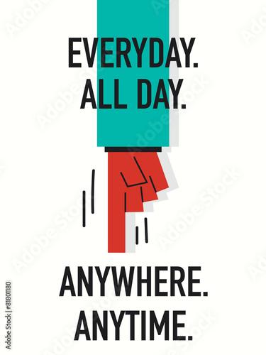 Fotografie, Obraz  Words EVERYDAY ALL DAY ANYWHERE ANYTIME