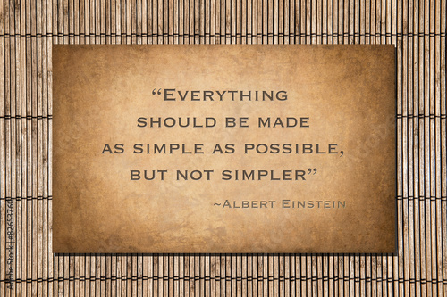 Photo  As simple as possible, but not simpler. Albert Einstein's quote.