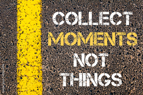 COLLECT MOMENTS NOT THINGS motivational quote.