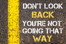 DO NOT LOOK BACK, YOU ARE NOT GOING THAT WAY Motivational Quote.