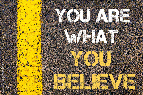YOU ARE WHAT YOU BELIEVE motivational quote.