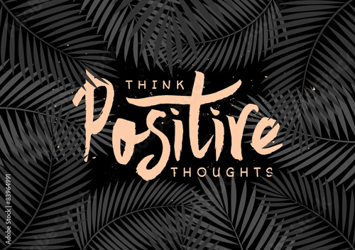 Spoed Foto op Canvas Positive Typography Think Positive Thoughts Hand Lettered Design