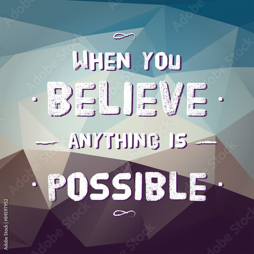 "Vector : Motivation Quote "" When you believe anything is possibl"