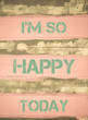 I'M SO HAPPY TODAY motivational quote
