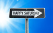 Happy Saturday direction sign with a beautiful day