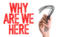 Hand With Marker Writing: Why Are We Here?