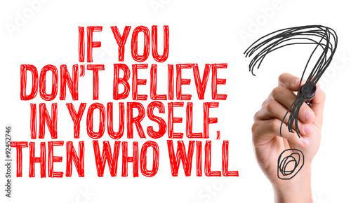 Fotografie, Obraz  Hand with marker writing: If You Don't Believe In Yourself, Then Who Will?