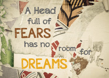 A Head Full Of Fears Has No Room For Dreams