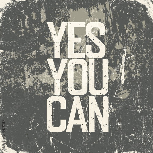 Photo  Motivational poster with lettering Yes You Can. Grunge style
