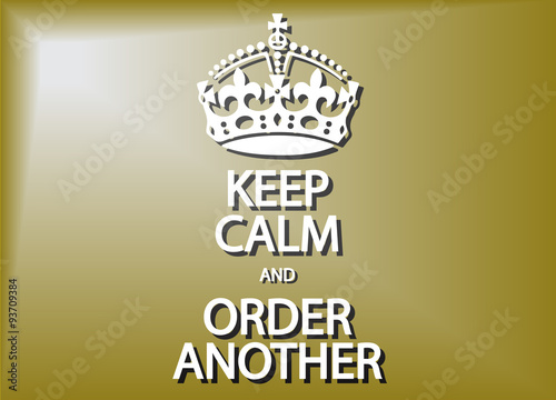 Keep Calm And Order Another Plakát
