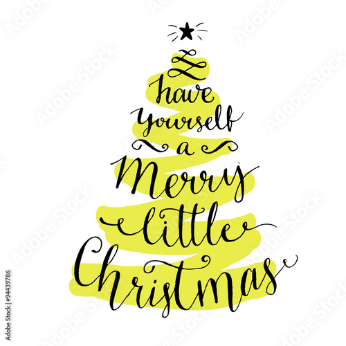 Photo sur Toile Noël Have yourself a merry little Christmas. Modern calligraphy for winter holidays cards and posters, vector lettering at green christmas tree