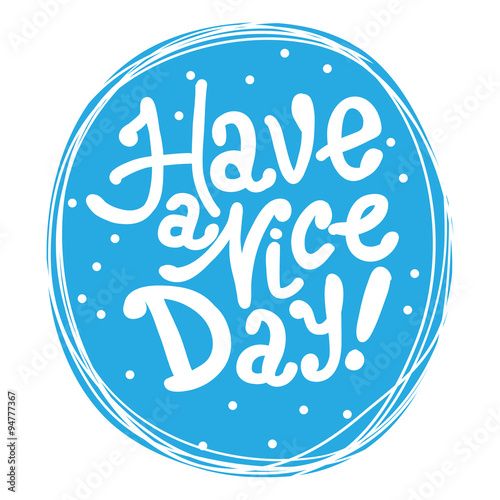 Photo  Have a nice day! Motivational hand drawn lettering poster