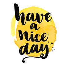 Have A Nice Day. Brush Letteri...