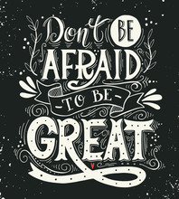 Don't Be Afraid To Be Great. Q...