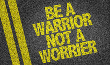 Be A Warrior Not A Worrier Wri...