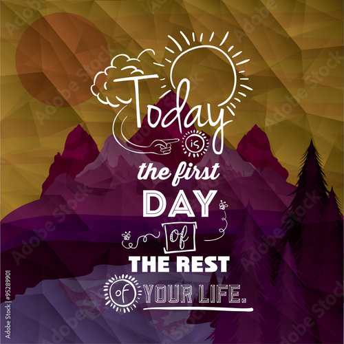 napis-today-is-the-first-day-of-the-rest-your-life-na-tle-gor
