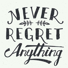 Never Regret Anything. Motivational Hand-lettering T-shirt Or Poster Design