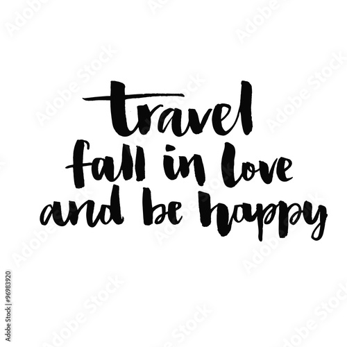Deurstickers Kerstmis Travel, fall in love and be happy. Inspirational quote handwritten with black ink and brush, custom lettering for posters, t-shirts and cards. Vector calligraphy isolated on white background