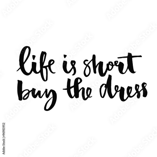 Deurstickers Kerstmis Life is short, buy the dress. Positive quote handwritten with black ink and brush, custom lettering for posters, t-shirts and cards. Vector calligraphy isolated on white background