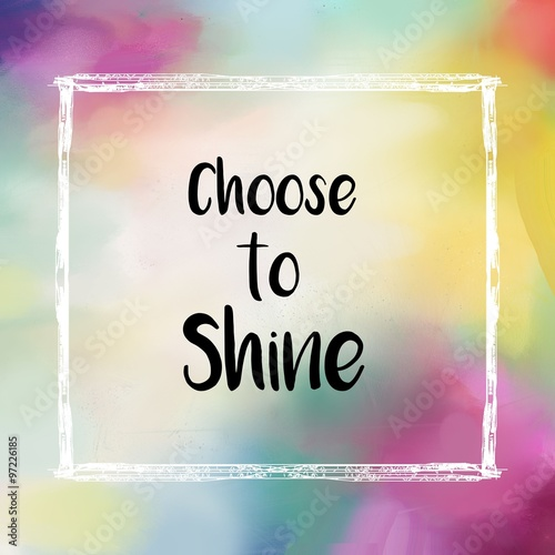 Choose to shine message over colorful background Poster