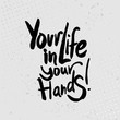 Your life in your hands - hand drawn quotes, black on grunge ba