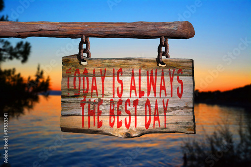 Photo Today is always the best day motivational phrase sign