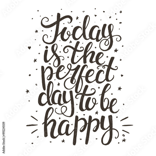Staande foto Positive Typography Today is the perfect day to be happy. Hand drawn typography post