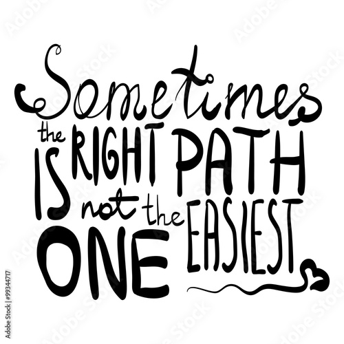 Fényképezés  Sometimes the Right Path Is Not the Easiest One Lettering Illustration