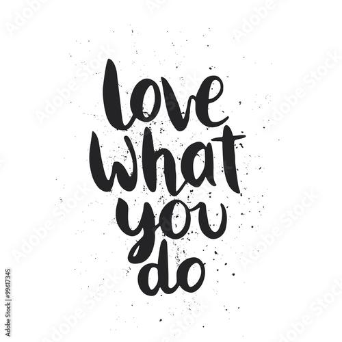 Fényképezés  Quote. Love what you do.