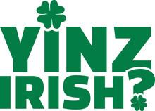 Yinz Irish? - St. Patrick's Day Typographic