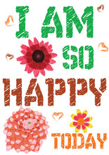 """Colorful T-shirt Graphic Design With """"I Am So Happy Today"""" Quote And Watercolored """"Black Eyed Susan, Mexican Zinnia And Dahlia"""" Flowers For Print In A4 Dimensions - Vector And Illustration"""
