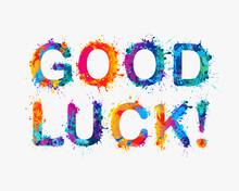 GOOD LUCK! Motivation Inscription Of Splash Paint Letters