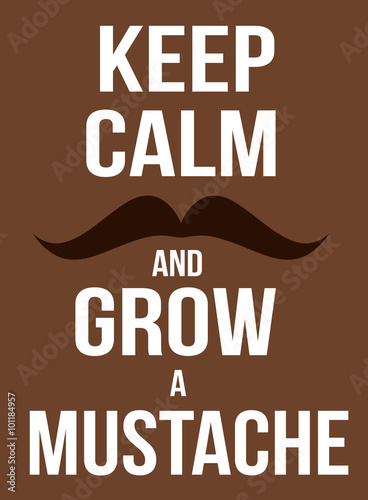Keep calm and grow a mustache poster Poster