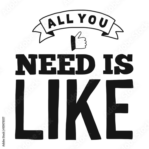 Photo  All you need is like Vector quote