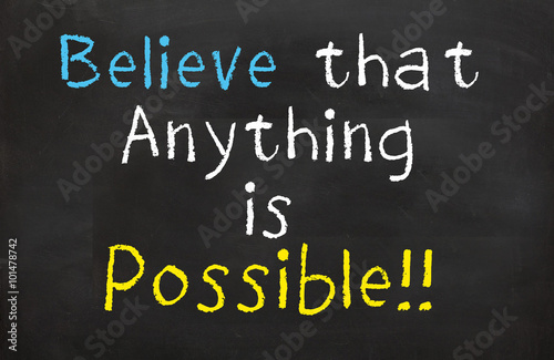 Valokuva  Believe Anything is Possible