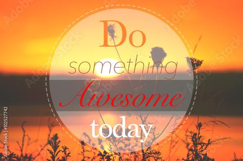 Fotografía  Hoy en día hacer algo impresionante - Cita inspirada motivación
