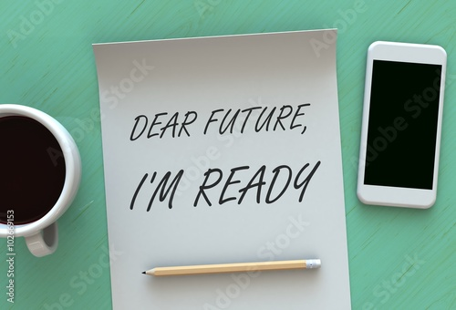 Fotografie, Obraz  Dear Future Im Ready, message on paper, smart phone and coffee on table