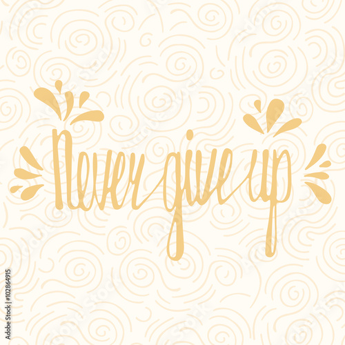 Photo  Never give up. Inspirational quote