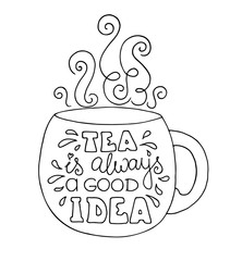 FototapetaBlack and white doodle typography poster with cup of tea. Cartoon cute card on food theme with lettering text - Tea is always a good idea. Hand drawn vector illustration isolated on white background.